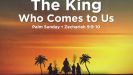 The King Who Comes to Us