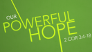 Our Powerful Hope