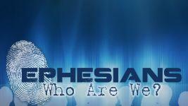 Ephesians: Who Are We?